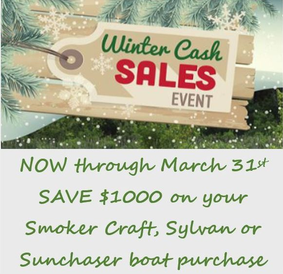 Winter Cash Sales Event: Now thru March 31 SAVE $1000 on your Smoker Craft, Sylvan or SunChaser boat purchase